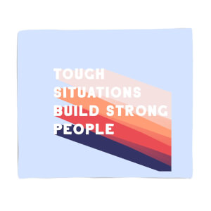 Tough Situations Build Strong People Fleece Blanket