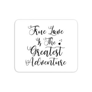 True Love Is The Greatest Adventure Mouse Mat