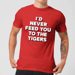I'd Never Feed You To The Tigers Men's T-Shirt - Red