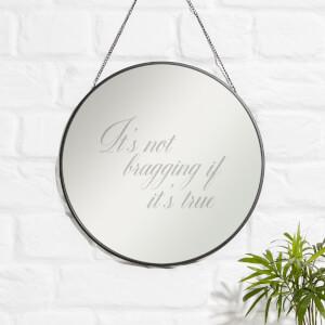 It's Not Bragging If It's True Engraved Mirror