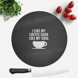 I Like My Coffee Dark Like My Soul Round Chopping Board