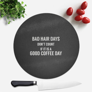 Bad Hair Days Don't Count Round Chopping Board