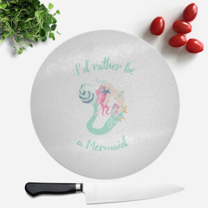 I'd Rather Be A Mermaid Round Chopping Board