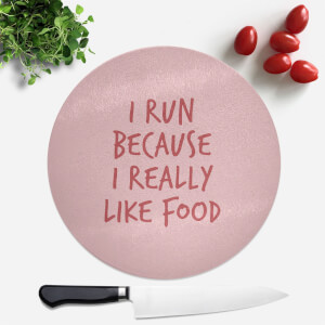 I Run Because I Really Like Food Round Chopping Board