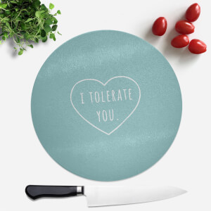 I Tolerate You Round Chopping Board