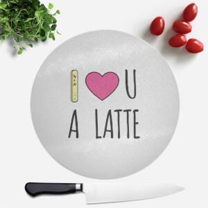 I Love U A Latte Round Chopping Board
