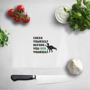 Check Yourself Before You Rex Yourself Chopping Board