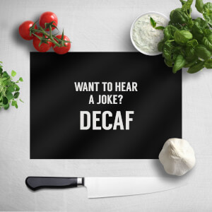 Want To Hear A Joke? Decaf Chopping Board