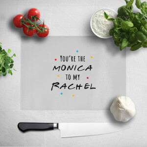 You're The Monica To My Rachel Chopping Board