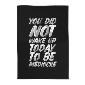 The Motivated Type You Did Not Wake Up Today To Be Mediocre Cotton Tea Towel - Black