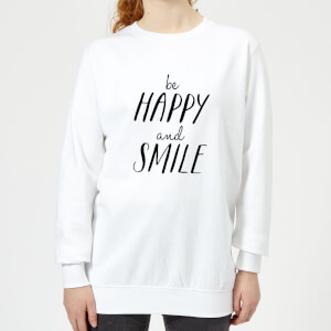 The Motivated Type Be Happy And Smile Women's Sweatshirt - White