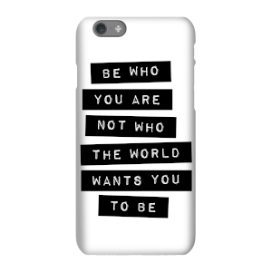 The Motivated Type Be Who You Are Not Who The World Wants You To Be Phone Case for iPhone and Android