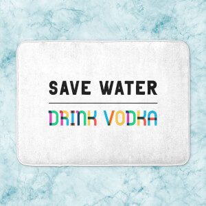 Save Water, Drink Vodka Bath Mat