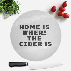 Home Is Where The Cider Is Round Chopping Board