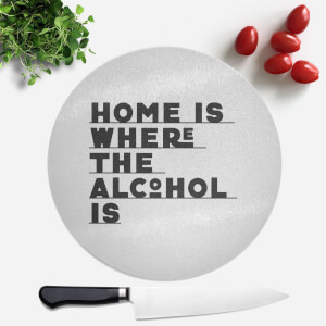 Home Is Where The Alcohol Is Round Chopping Board