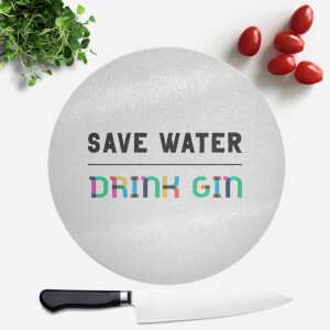 Save Water, Drink Gin Round Chopping Board