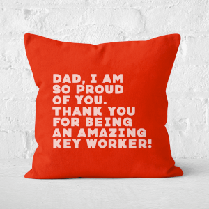 Dad, I Am So Proud Of You. Square Cushion