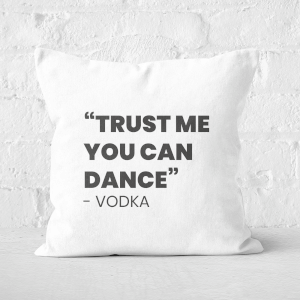 Trust Me You Can Dance - Vodka Square Cushion