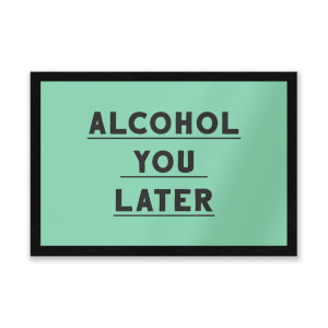 Alcohol You Later Entrance Mat