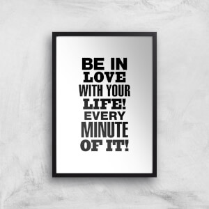 The Motivated Type Be In Love With Your Life Every Minute Of It! Giclee Art Print