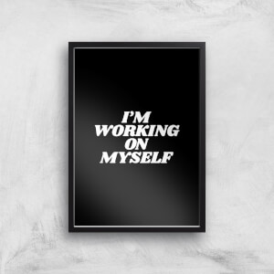 The Motivated Type I'm Working On Myself Giclee Art Print