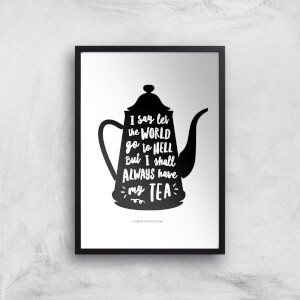 The Motivated Type I Say Let The World Go To Hell But I Shall Always Have My Tea Giclee Art Print