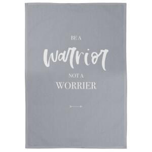 Be A Warrior Not A Worrier Cotton Grey Tea Towel