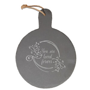 You Are Loved Forever Engraved Slate Cheese Board