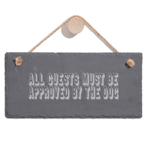 All Guests Must Be Approved By The Dog Engraved Slate Hanging Sign