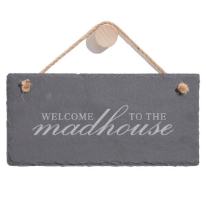 Welcome To The Madhouse Engraved Slate Hanging Sign
