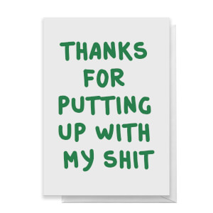Thanks For Putting Up With My Shit Greetings Card