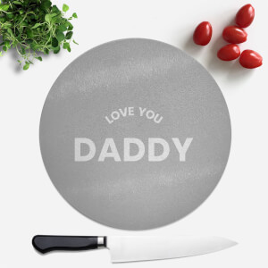 Love You Daddy Round Chopping Board