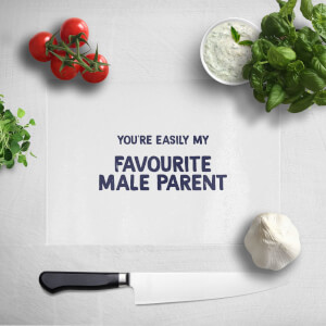 You're Easily My Favourite Male Parent Chopping Board