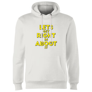 Let's Get Right In Aboot It Hoodie - White