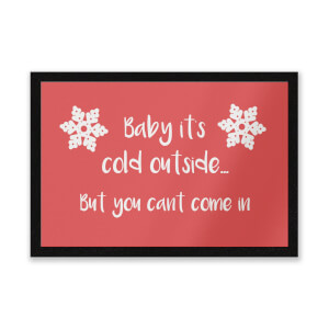 Baby Its Cold Outside But You Cant Come In Entrance Mat