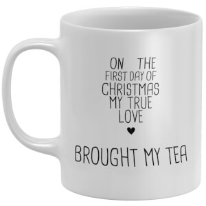On The First Day Of Christmas My True Love Brought My Tea Mug