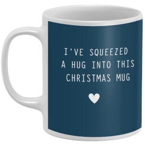 I've Squeezed A Hug Into This Christmas Mug Mug