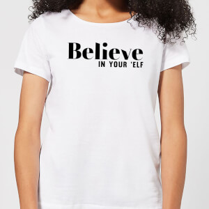 Believe In Your 'Elf Women's T-Shirt - White