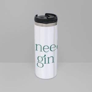 I Need Gin Stainless Steel Thermo Travel Mug