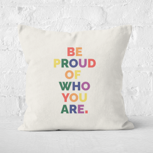 Be Proud Of Who You Are Square Cushion