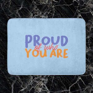 Proud Of Who You Are Bath Mat