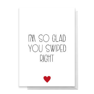 I'm So Glad You Swiped Right Greetings Card