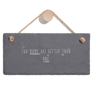 Two Mums Are Better Than One Engraved Slate Hanging Sign