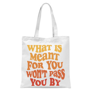 What Is Meant For You Won't Pass You By Tote Bag - White