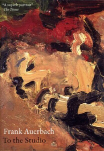 Frank Auerbach - To The Studio