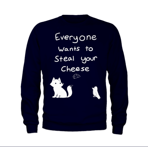 Sweatshirt Everybody Wants to Steal Your Cheese Odd1sOut