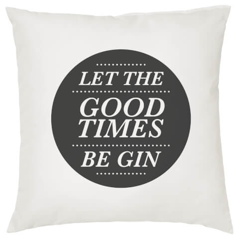 Let The Good Times Be Gin Cushion