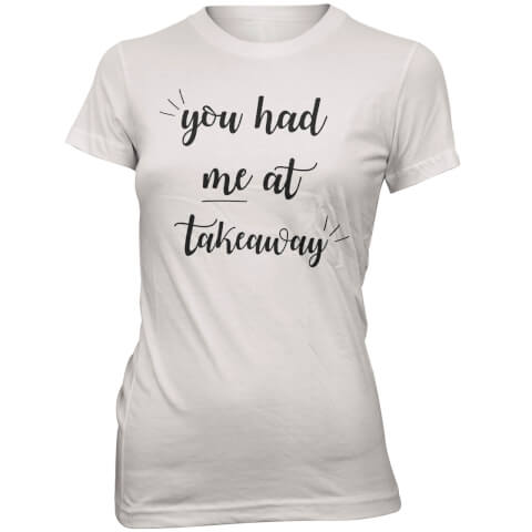 T-Shirt You Had Me At Takeaway -Blanc
