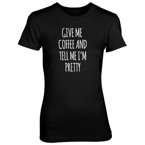Give Me Coffee And Tell Me I'm Pretty Women's Black T-Shirt