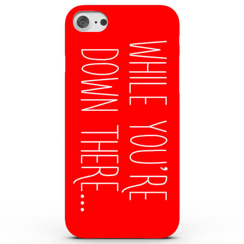 Coque iPhone & Android While You're Down There... - 3 Couleurs